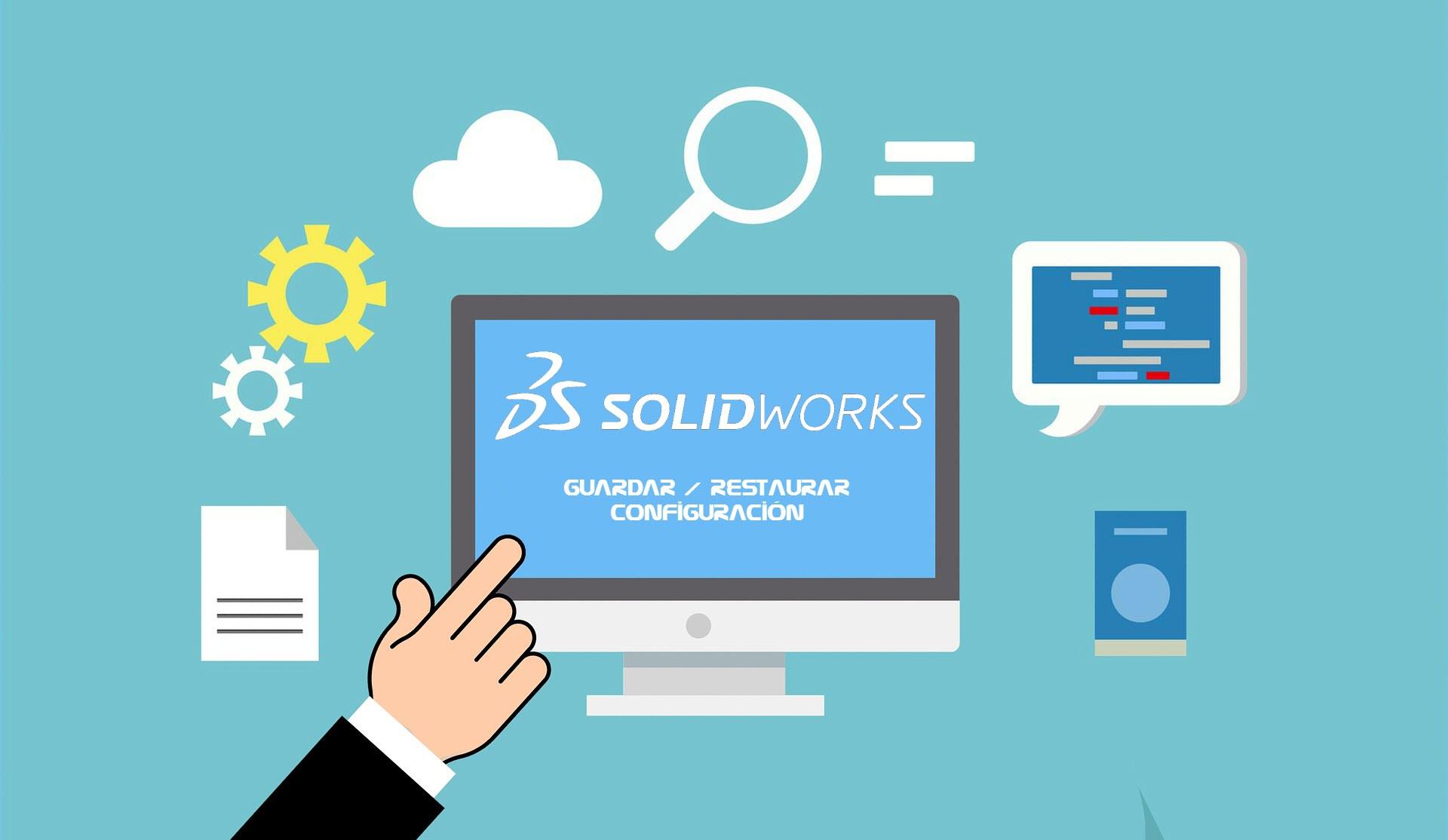 Guardar / Restaurar configuración SolidWorks