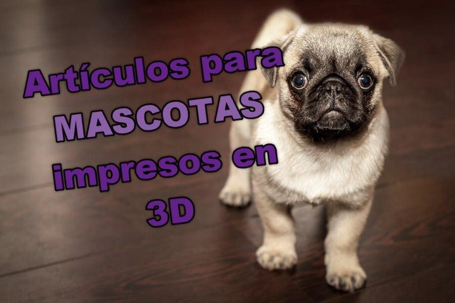 artículos para mascotas impresos en 3D