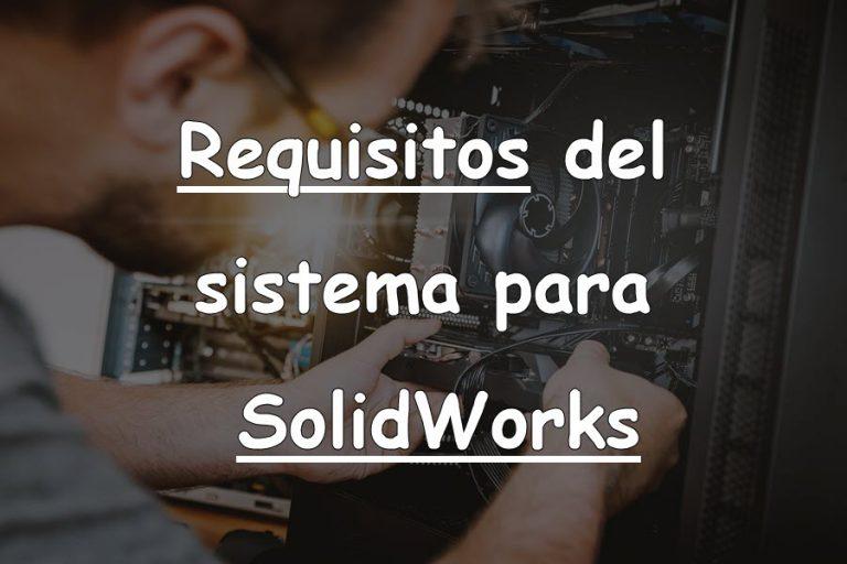 Requisitos del sistema para trabajar con SolidWorks